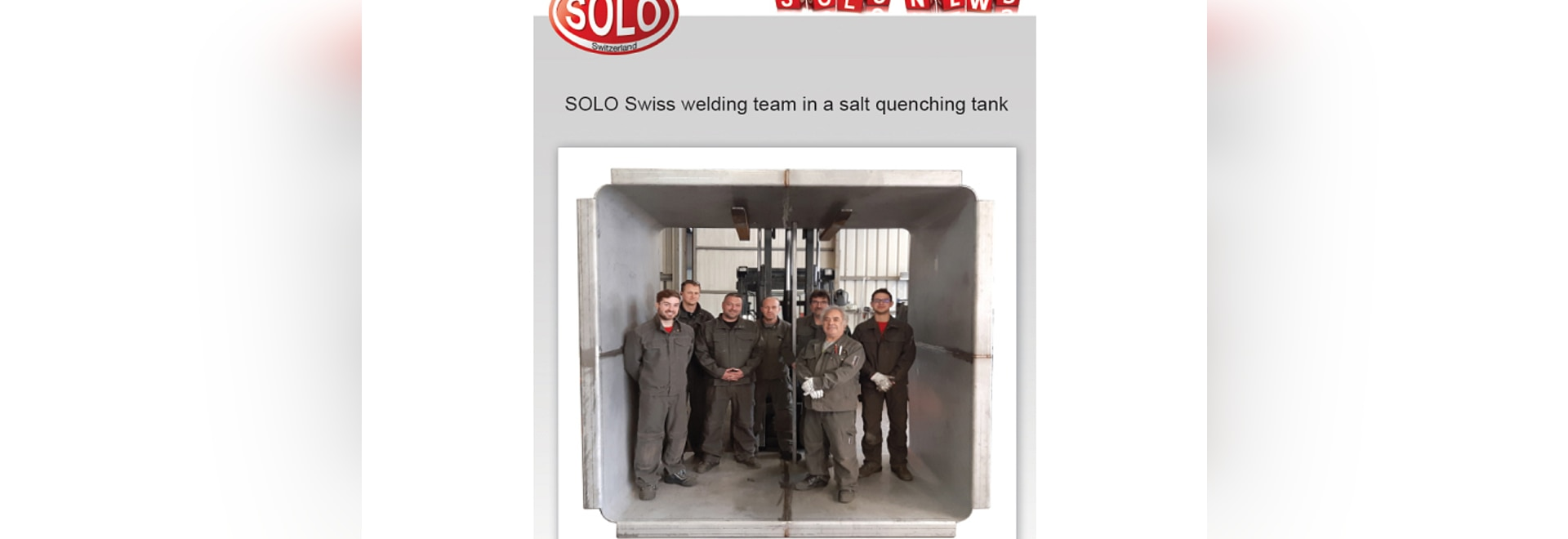 SOLO Swiss is pleased to present his welding team in a huge salt quenching tank !