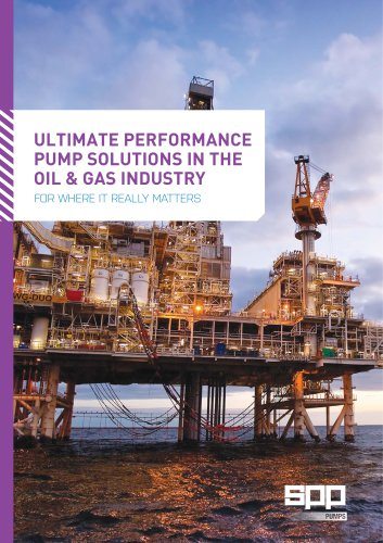 ULTIMATE PERFORMANCE  PUMP SOLUTIONS IN THE  OIL & GAS INDUSTRY