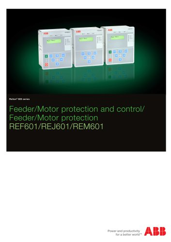 Feeder/Motor protection and control/ 605 series Feeder/Motor protection REF601/REJ601/REM601